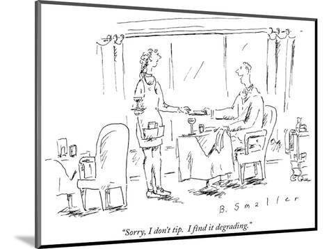 """""""Sorry, I don't tip.  I find it degrading."""" - New Yorker Cartoon-Barbara Smaller-Mounted Premium Giclee Print"""