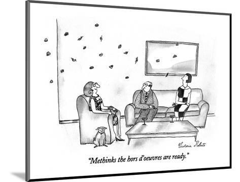 """Methinks the hors d'oeuvres are ready."" - New Yorker Cartoon-Victoria Roberts-Mounted Premium Giclee Print"