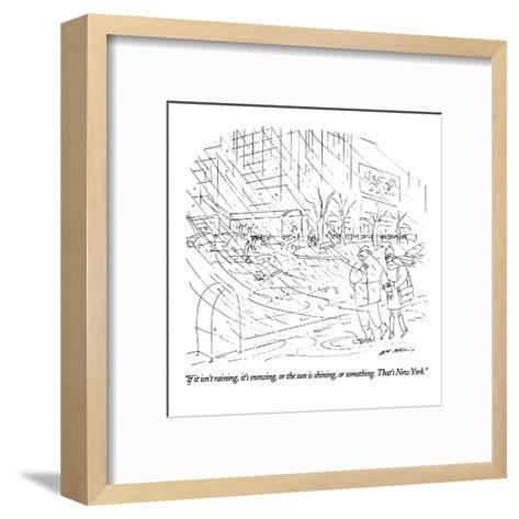 """""""If it isn't raining, it's snowing, or the sun is shining, or something. T?"""" - New Yorker Cartoon-Ed Arno-Framed Art Print"""