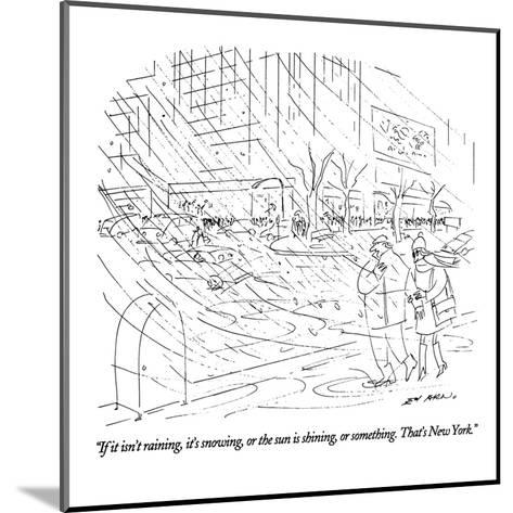 """""""If it isn't raining, it's snowing, or the sun is shining, or something. T?"""" - New Yorker Cartoon-Ed Arno-Mounted Premium Giclee Print"""