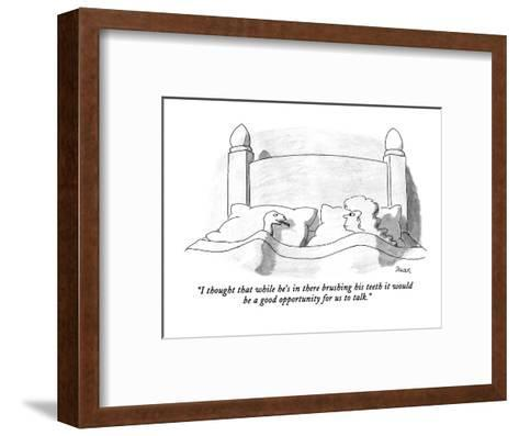 """""""I thought that while he's in there brushing his teeth it would be a good ?"""" - New Yorker Cartoon-Jack Ziegler-Framed Art Print"""