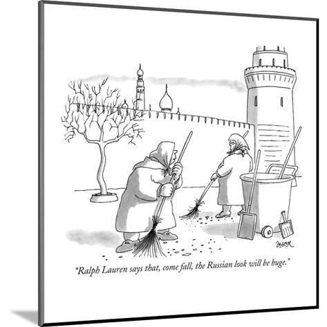 """""""Ralph Lauren says that, come fall, the Russian look will be huge."""" - New Yorker Cartoon-Jack Ziegler-Mounted Premium Giclee Print"""