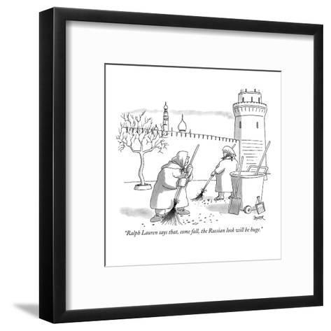 """Ralph Lauren says that, come fall, the Russian look will be huge."" - New Yorker Cartoon-Jack Ziegler-Framed Art Print"