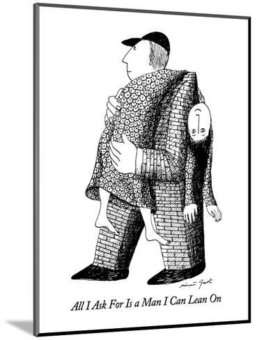 All I Ask For Is a Man I Can Lean On - New Yorker Cartoon-Mimi Gnol?-Mounted Premium Giclee Print