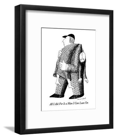All I Ask For Is a Man I Can Lean On - New Yorker Cartoon-Mimi Gnol?-Framed Art Print