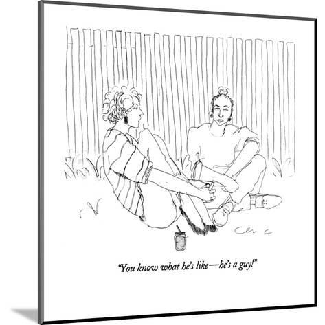 """You know what he's like?he's a guy!"" - New Yorker Cartoon-Richard Cline-Mounted Premium Giclee Print"