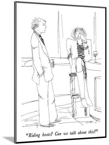 """Riding boots?  Can we talk about this?"" - New Yorker Cartoon-Richard Cline-Mounted Premium Giclee Print"