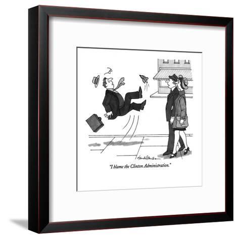 """I blame the Clinton Administration."" - New Yorker Cartoon-J.B. Handelsman-Framed Art Print"