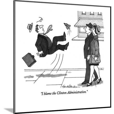 """I blame the Clinton Administration."" - New Yorker Cartoon-J.B. Handelsman-Mounted Premium Giclee Print"