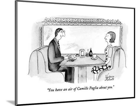 """""""You have an air of Camille Paglia about you."""" - New Yorker Cartoon-Victoria Roberts-Mounted Premium Giclee Print"""