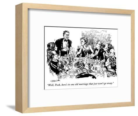 """Well, Pook, here's to one old marriage that just won't go away."" - New Yorker Cartoon-William Hamilton-Framed Art Print"
