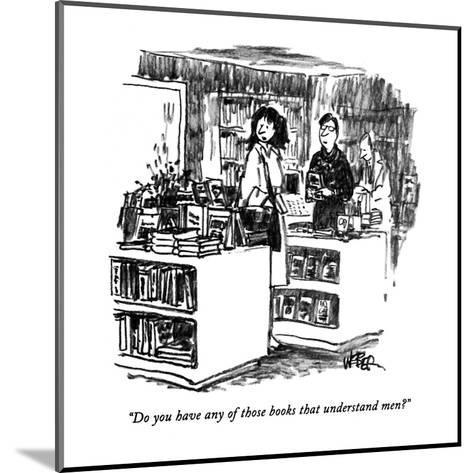 """Do you have any of those books that understand men?"" - New Yorker Cartoon-Robert Weber-Mounted Premium Giclee Print"