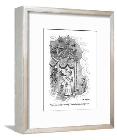 """""""You know what you're doing?  Criminalizing policy differences."""" - New Yorker Cartoon-J.B. Handelsman-Framed Art Print"""