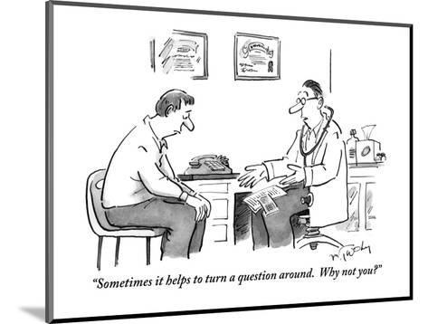 """""""Sometimes it helps to turn a question around.  Why not you?"""" - New Yorker Cartoon-Mike Twohy-Mounted Premium Giclee Print"""