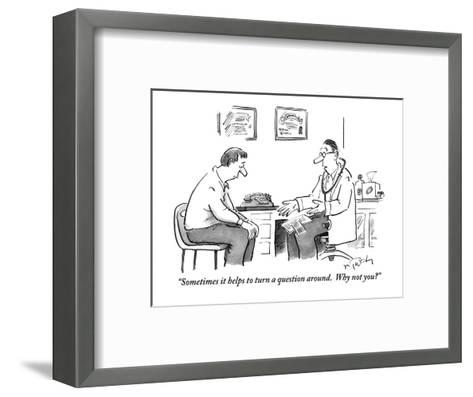 """""""Sometimes it helps to turn a question around.  Why not you?"""" - New Yorker Cartoon-Mike Twohy-Framed Art Print"""