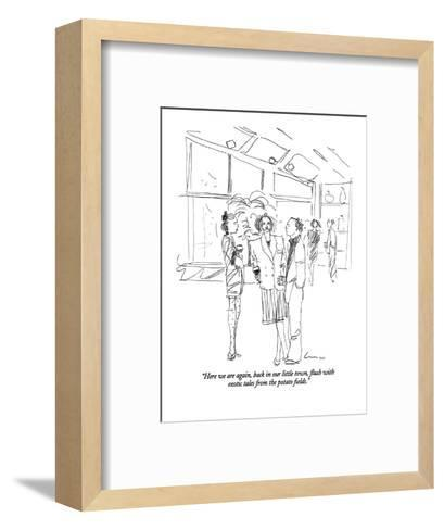 """""""Here we are again, back in our little town, flush with exotic tales from ?"""" - New Yorker Cartoon-Richard Cline-Framed Art Print"""