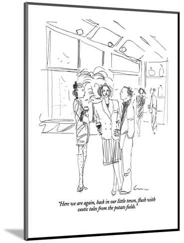 """""""Here we are again, back in our little town, flush with exotic tales from ?"""" - New Yorker Cartoon-Richard Cline-Mounted Premium Giclee Print"""