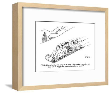 """""""Look, I'm not saying it's going to be today.  But someday?someday?you guy?-Jack Ziegler-Framed Art Print"""