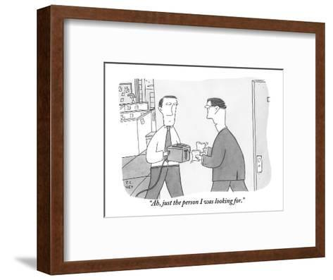 """""""Ah, just the person I was looking for."""" - New Yorker Cartoon-Peter C. Vey-Framed Art Print"""