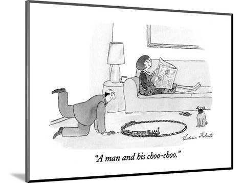 """A man and his choo-choo."" - New Yorker Cartoon-Victoria Roberts-Mounted Premium Giclee Print"