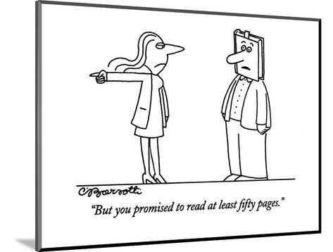 """""""But you promised to read at least fifty pages."""" - New Yorker Cartoon-Charles Barsotti-Mounted Premium Giclee Print"""