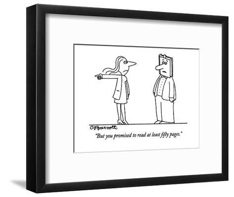 """""""But you promised to read at least fifty pages."""" - New Yorker Cartoon-Charles Barsotti-Framed Art Print"""