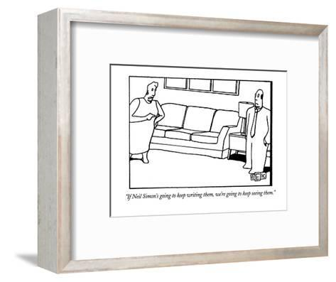 """If Neil Simon's going to keep writing them, we're going to keep seeing th?"" - New Yorker Cartoon-Bruce Eric Kaplan-Framed Art Print"