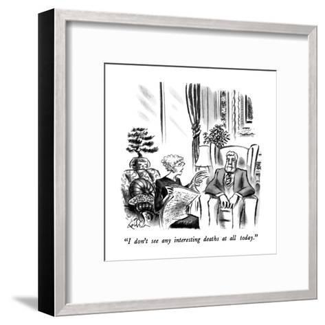 """""""I don't see any interesting deaths at all today."""" - New Yorker Cartoon-Ed Fisher-Framed Art Print"""