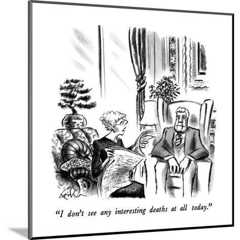 """""""I don't see any interesting deaths at all today."""" - New Yorker Cartoon-Ed Fisher-Mounted Premium Giclee Print"""