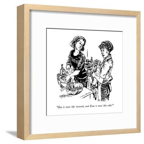 """""""Don is more like network, and Evan is more like cable."""" - New Yorker Cartoon-William Hamilton-Framed Art Print"""