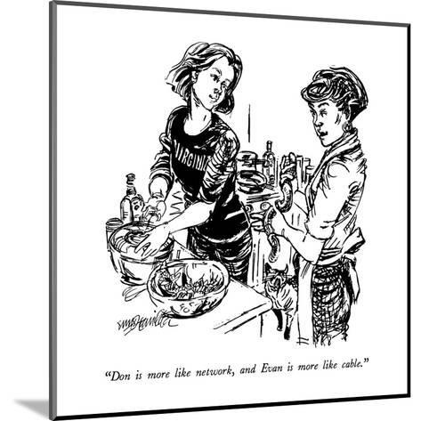 """""""Don is more like network, and Evan is more like cable."""" - New Yorker Cartoon-William Hamilton-Mounted Premium Giclee Print"""