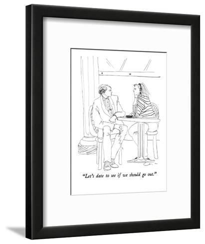 """""""Let's date to see if we should go out."""" - New Yorker Cartoon-Richard Cline-Framed Art Print"""