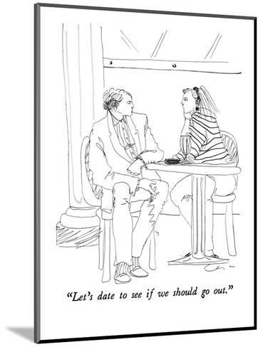 """""""Let's date to see if we should go out."""" - New Yorker Cartoon-Richard Cline-Mounted Premium Giclee Print"""