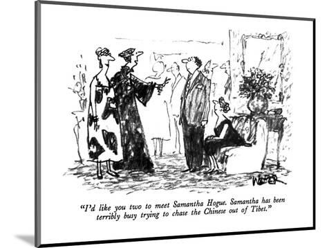 """""""I'd like you two to meet Samantha Hogue.  Samantha has been terribly busy?"""" - New Yorker Cartoon-Robert Weber-Mounted Premium Giclee Print"""