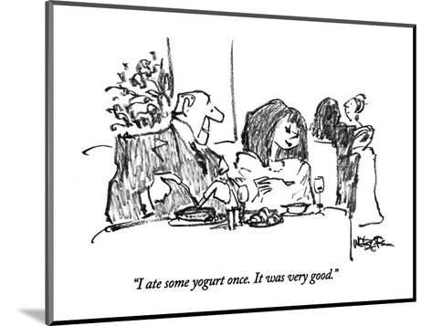 """I ate some yogurt once.  It was very good."" - New Yorker Cartoon-Robert Weber-Mounted Premium Giclee Print"