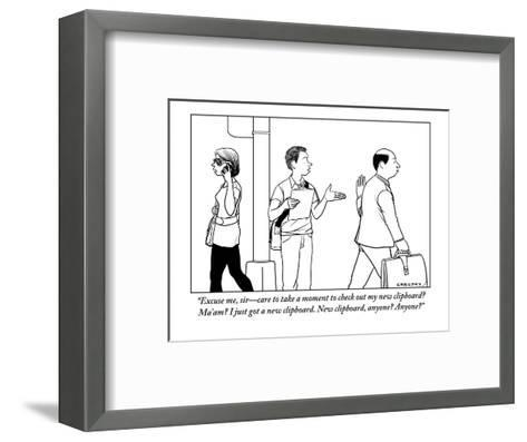 """Excuse me, sir?care to take a moment to check out my new clipboard? Ma'am?-Alex Gregory-Framed Art Print"