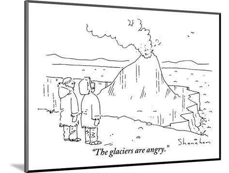 """""""The glaciers are angry."""" - New Yorker Cartoon-Danny Shanahan-Mounted Premium Giclee Print"""