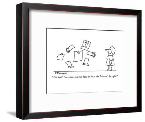 """""""Oh dear!  You know that we have to be at the Johnsons' by eight."""" - New Yorker Cartoon-Charles Barsotti-Framed Art Print"""