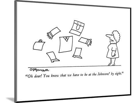 """""""Oh dear!  You know that we have to be at the Johnsons' by eight."""" - New Yorker Cartoon-Charles Barsotti-Mounted Premium Giclee Print"""