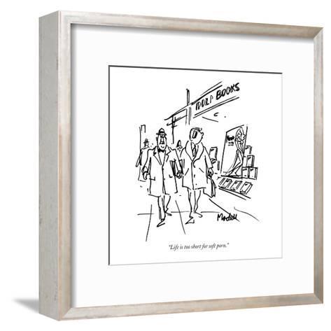 """Life is too short for soft porn."" - New Yorker Cartoon-Frank Modell-Framed Art Print"