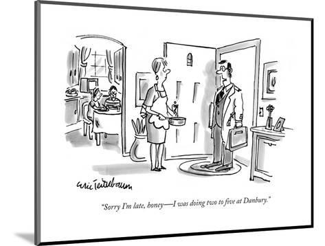 """""""Sorry I'm late, honey?I was doing two to five at Danbury."""" - New Yorker Cartoon-Eric Teitelbaum-Mounted Premium Giclee Print"""