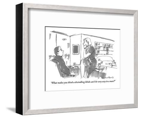 """""""What makes you think a dwindling libido can't be very sexy in a man?"""" - New Yorker Cartoon-Michael Crawford-Framed Art Print"""