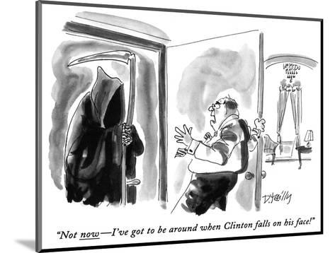 """Not now?I've got to be around when Clinton falls on his face!"" - New Yorker Cartoon-Donald Reilly-Mounted Premium Giclee Print"