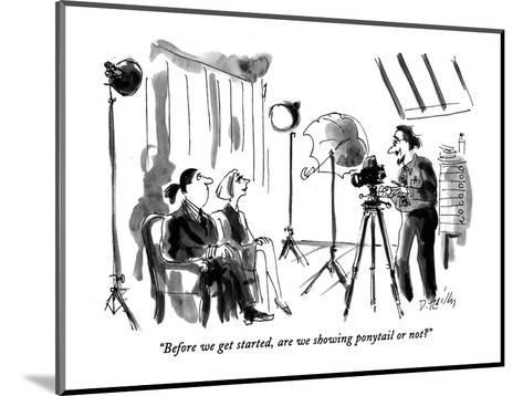 """""""Before we get started, are we showing ponytail or not?"""" - New Yorker Cartoon-Donald Reilly-Mounted Premium Giclee Print"""