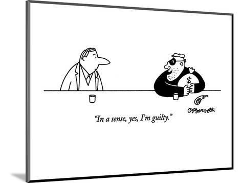 """In a sense, yes, I'm guilty."" - New Yorker Cartoon-Charles Barsotti-Mounted Premium Giclee Print"