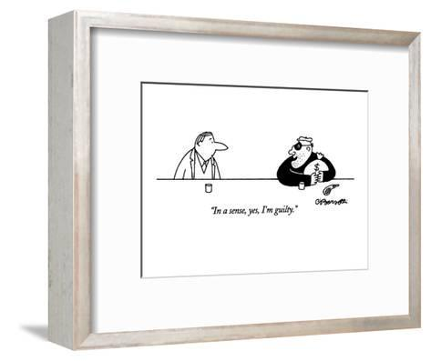 """In a sense, yes, I'm guilty."" - New Yorker Cartoon-Charles Barsotti-Framed Art Print"