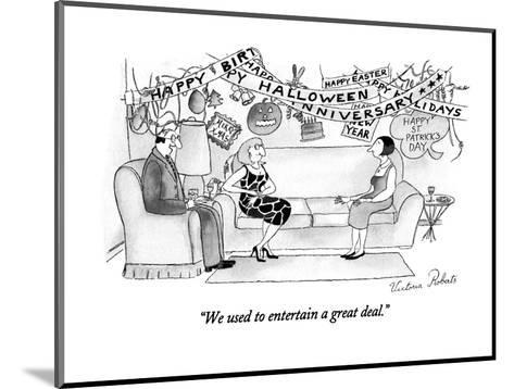 """""""We used to entertain a great deal."""" - New Yorker Cartoon-Victoria Roberts-Mounted Premium Giclee Print"""