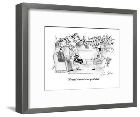 """""""We used to entertain a great deal."""" - New Yorker Cartoon-Victoria Roberts-Framed Art Print"""