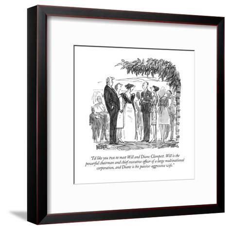 """""""I'd like you two to meet Will and Diane Clampett.  Will is the powerful c?"""" - New Yorker Cartoon-Robert Weber-Framed Art Print"""