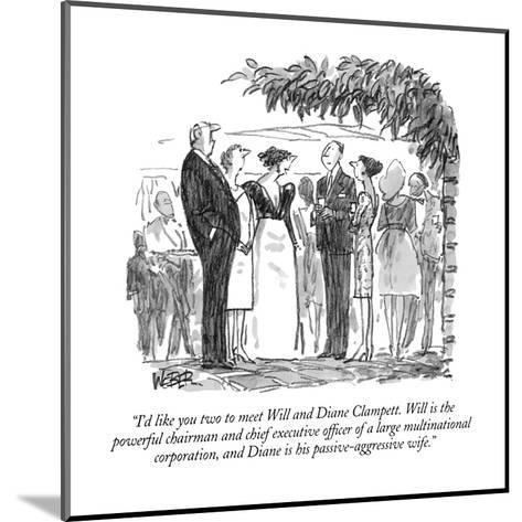 """""""I'd like you two to meet Will and Diane Clampett.  Will is the powerful c?"""" - New Yorker Cartoon-Robert Weber-Mounted Premium Giclee Print"""